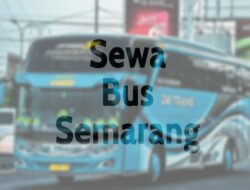 Tempat Sewa Bus Semarang Murah 2020 Untuk Pariwisata