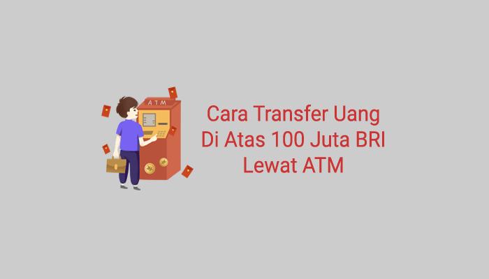 cara transfer uang di atas 100 juta bri