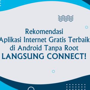 13+ Aplikasi Internet Gratis di Android Terbaik Tanpa Root, Langsung Connect!