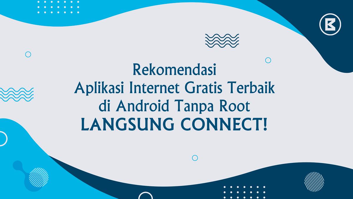 aplikasi internet gratis terbaik di android tanpa root
