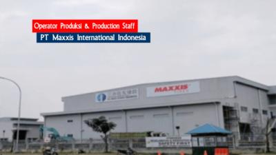 Lowongan Kerja Operator Produksi dan Production Staff PT Maxxis International Indonesia Juli 2021